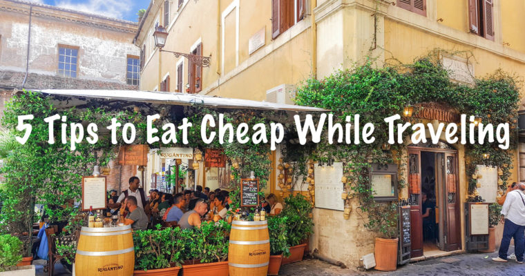 5 Tips to Eat Cheap While Traveling